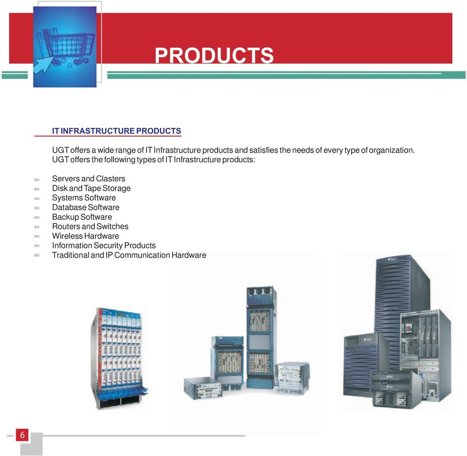 UGT offers the following types of IT Infrastructure products: Servers and Clasters Disk and Tape