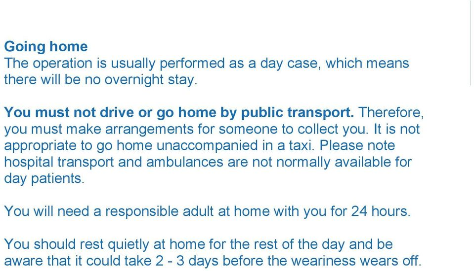 It is not appropriate to go home unaccompanied in a taxi.