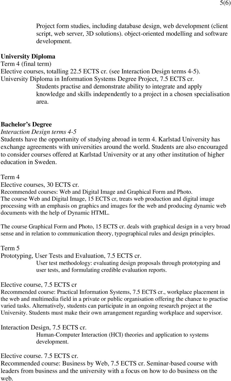 (see Interaction Design terms 4-5). University Diploma in Information Systems Degree Project, 7.5 ECTS cr.