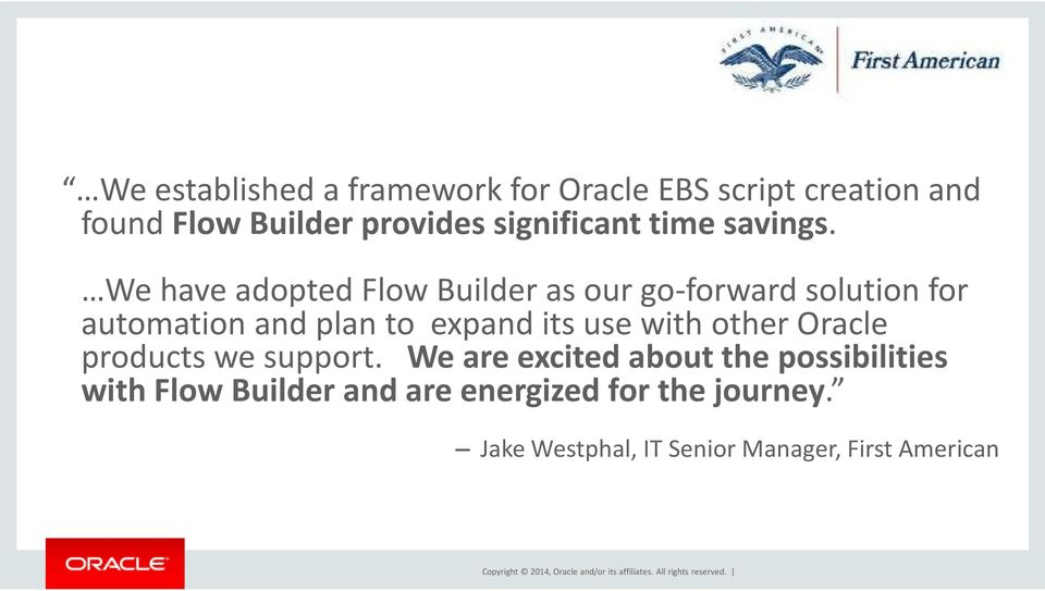 We have adopted Flow Builder as our go-forward solution for automation and plan to expand its use