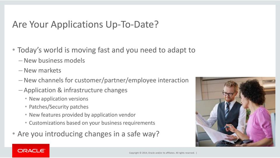 for customer/partner/employee interaction Application & infrastructure changes New application
