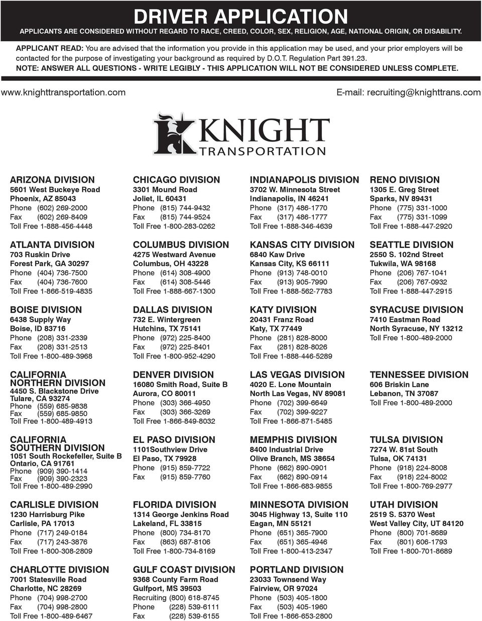 required by D.O.T. Regulation Part 391.23. NOTE: ANSWER ALL QUESTIONS - WRITE LEGIBLY - THIS APPLICATION WILL NOT BE CONSIDERED UNLESS COMPLETE. www.knighttransportation.