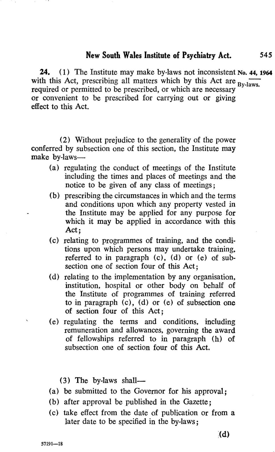 (2) Without prejudice to the generality of the power conferred by subsection one of this section, the Institute may make by-laws (a) regulating the conduct of meetings of the Institute including the