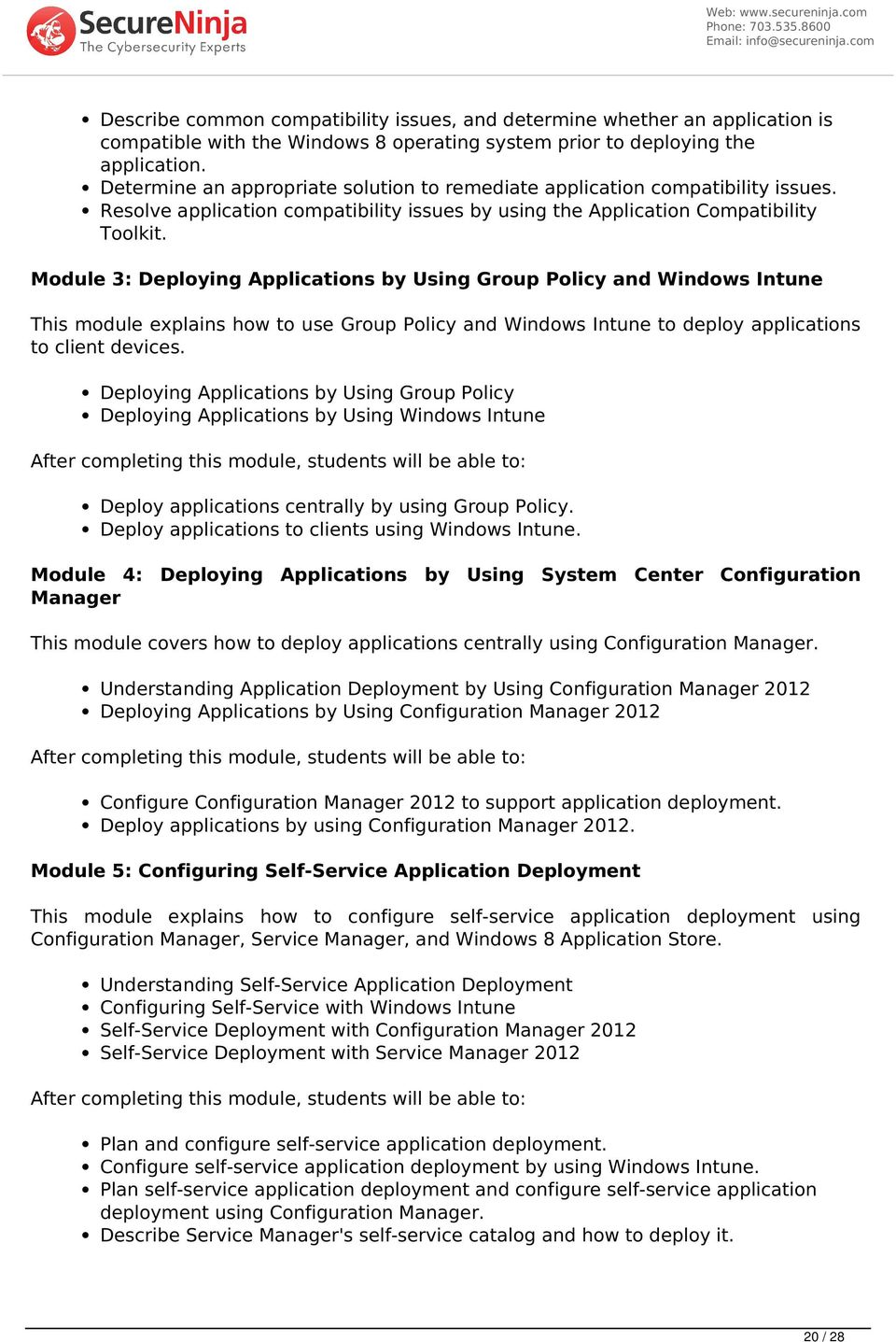 Module 3: Deploying Applications by Using Group Policy and Windows Intune This module explains how to use Group Policy and Windows Intune to deploy applications to client devices.