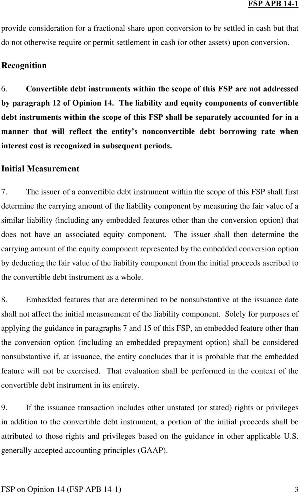 The liability and equity components of convertible debt instruments within the scope of this FSP shall be separately accounted for in a manner that will reflect the entity s nonconvertible debt