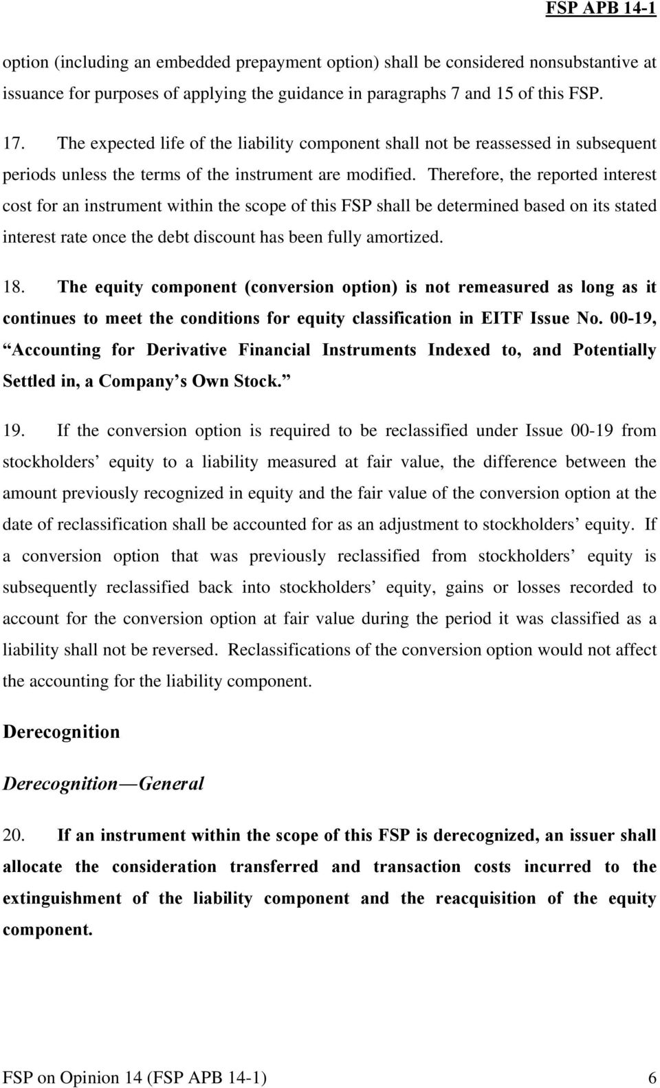 Therefore, the reported interest cost for an instrument within the scope of this FSP shall be determined based on its stated interest rate once the debt discount has been fully amortized. 18.