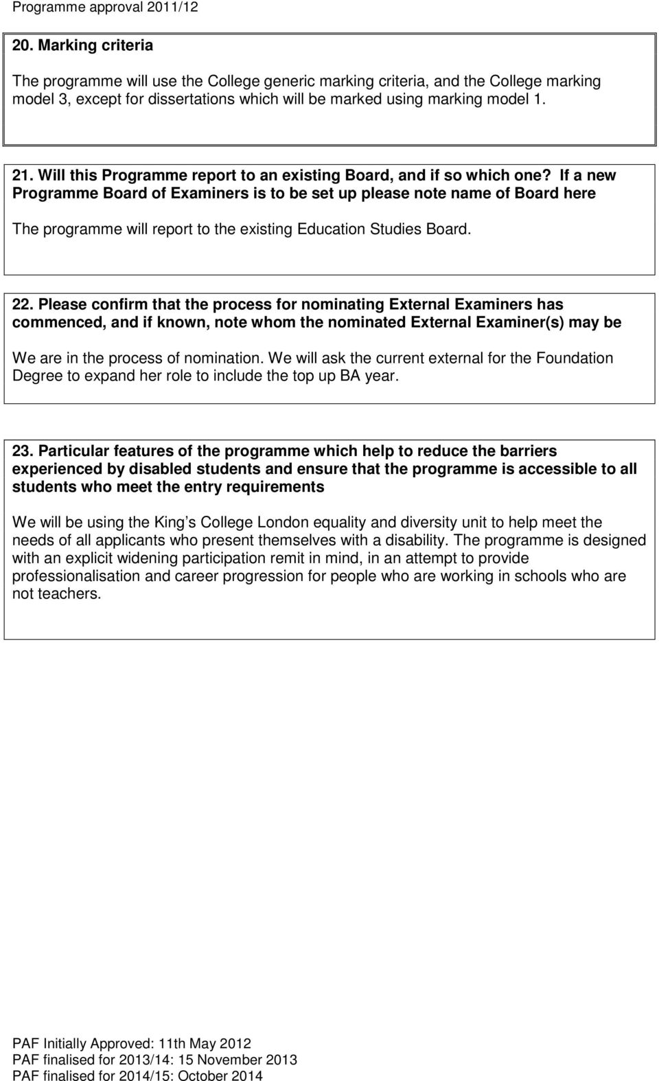 If a new Programme Board of Examiners is to be set up please note name of Board here The programme will report to the existing Education Studies Board. 22.