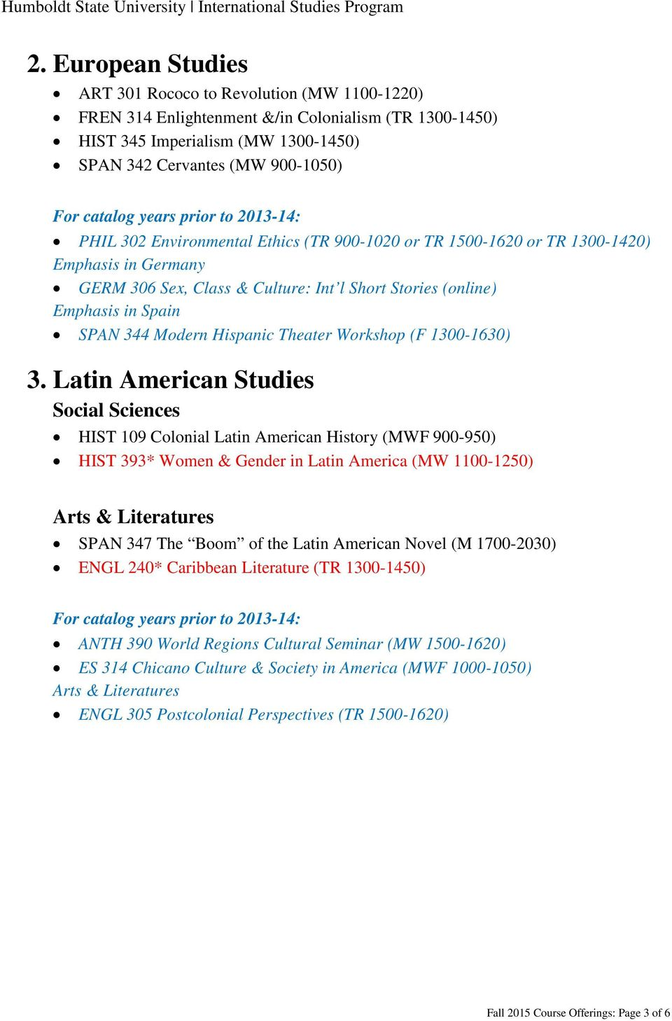 SPAN 344 Modern Hispanic Theater Workshop (F 1300-1630) 3.