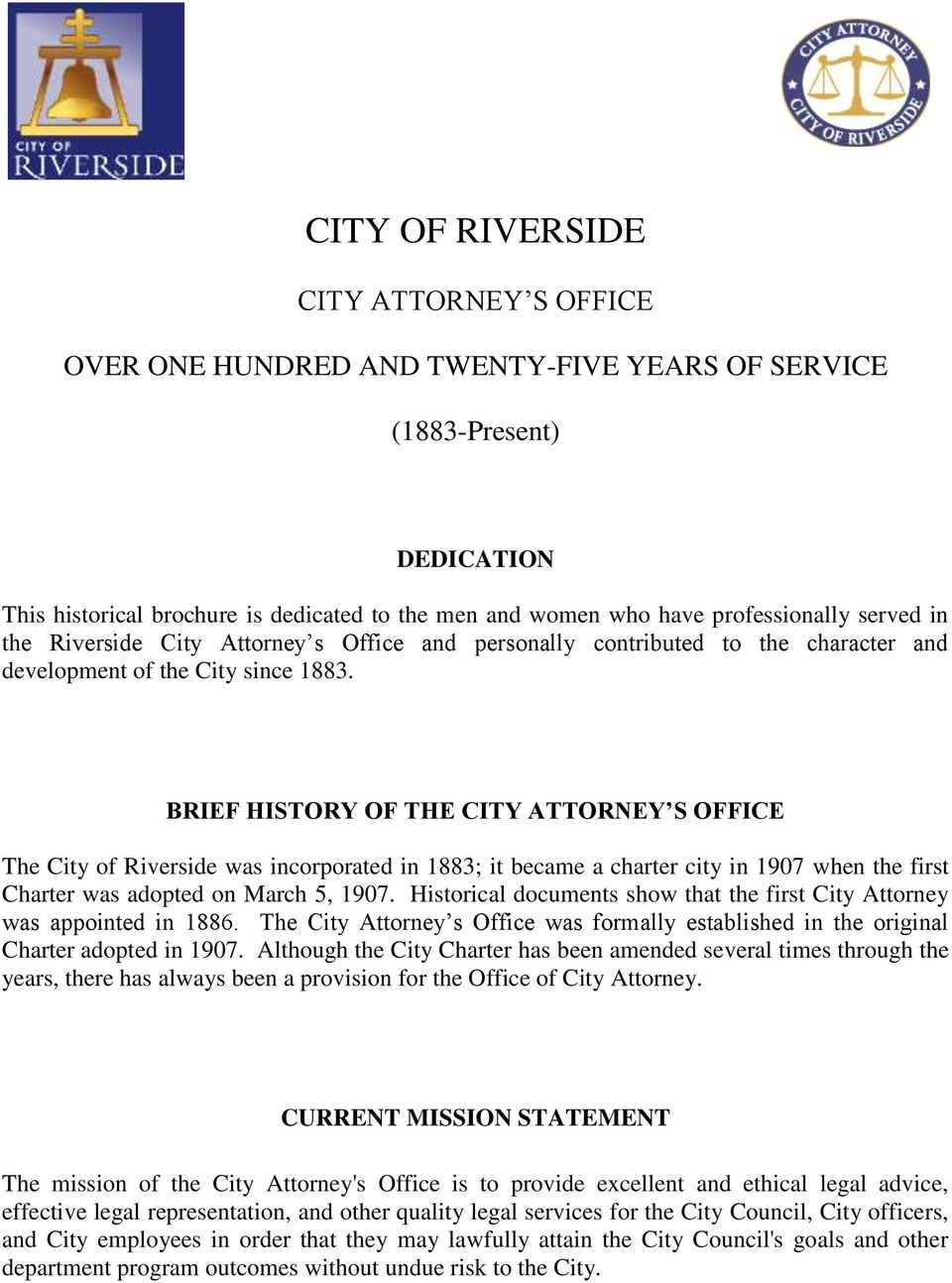 BRIEF HISTORY OF THE CITY ATTORNEY S OFFICE The City of Riverside was incorporated in 1883; it became a charter city in 1907 when the first Charter was adopted on March 5, 1907.