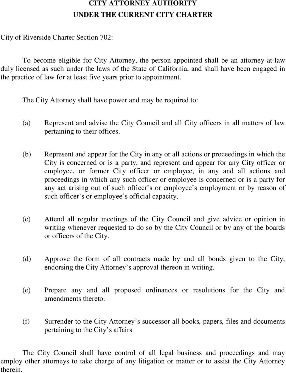 The City Attorney shall have power and may be required to: (a) Represent and advise the City Council and all City officers in all matters of law pertaining to their offices.