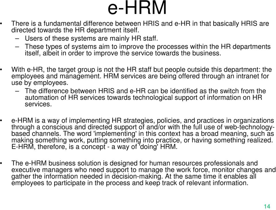With e-hr, the target group is not the HR staff but people outside this department: the employees and management. HRM services are being offered through an intranet for use by employees.