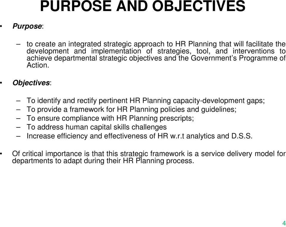 Objectives: To identify and rectify pertinent HR Planning capacity-development gaps; To provide a framework for HR Planning policies and guidelines; To ensure compliance with HR