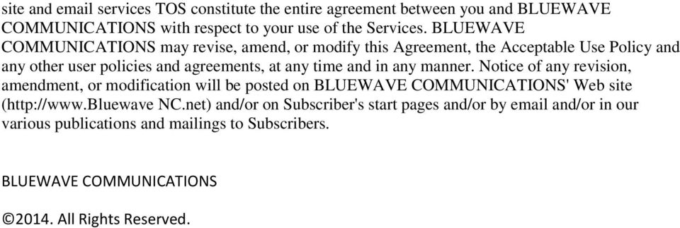 and in any manner. Notice of any revision, amendment, or modification will be posted on BLUEWAVE COMMUNICATIONS' Web site (http://www.bluewave NC.