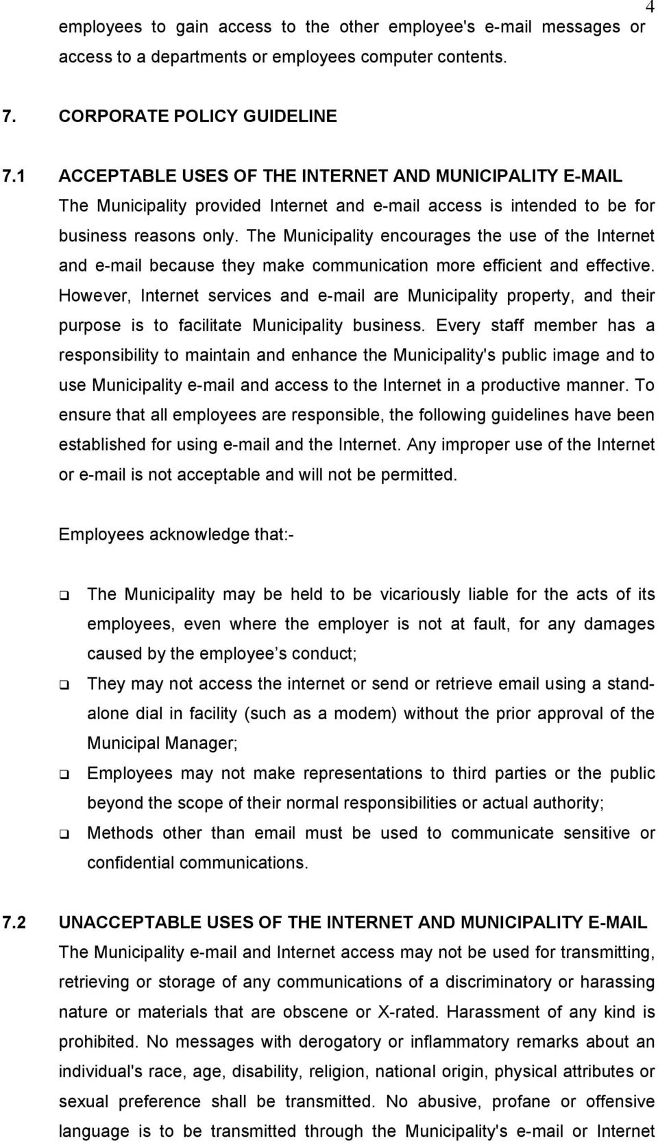 The Municipality encourages the use of the Internet and e-mail because they make communication more efficient and effective.