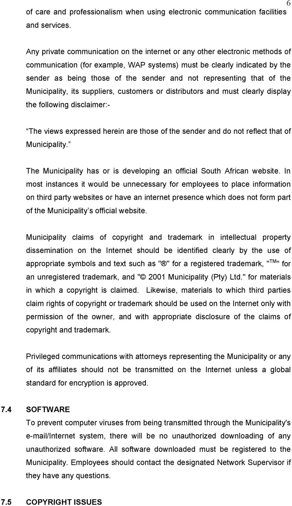 representing that of the Municipality, its suppliers, customers or distributors and must clearly display the following disclaimer:- The views expressed herein are those of the sender and do not