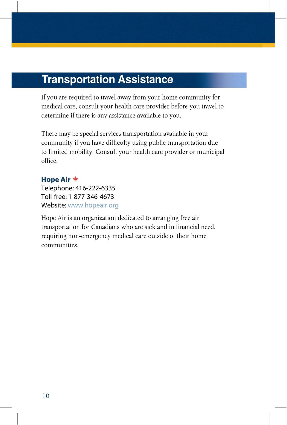 There may be special services transportation available in your community if you have difficulty using public transportation due to limited mobility.
