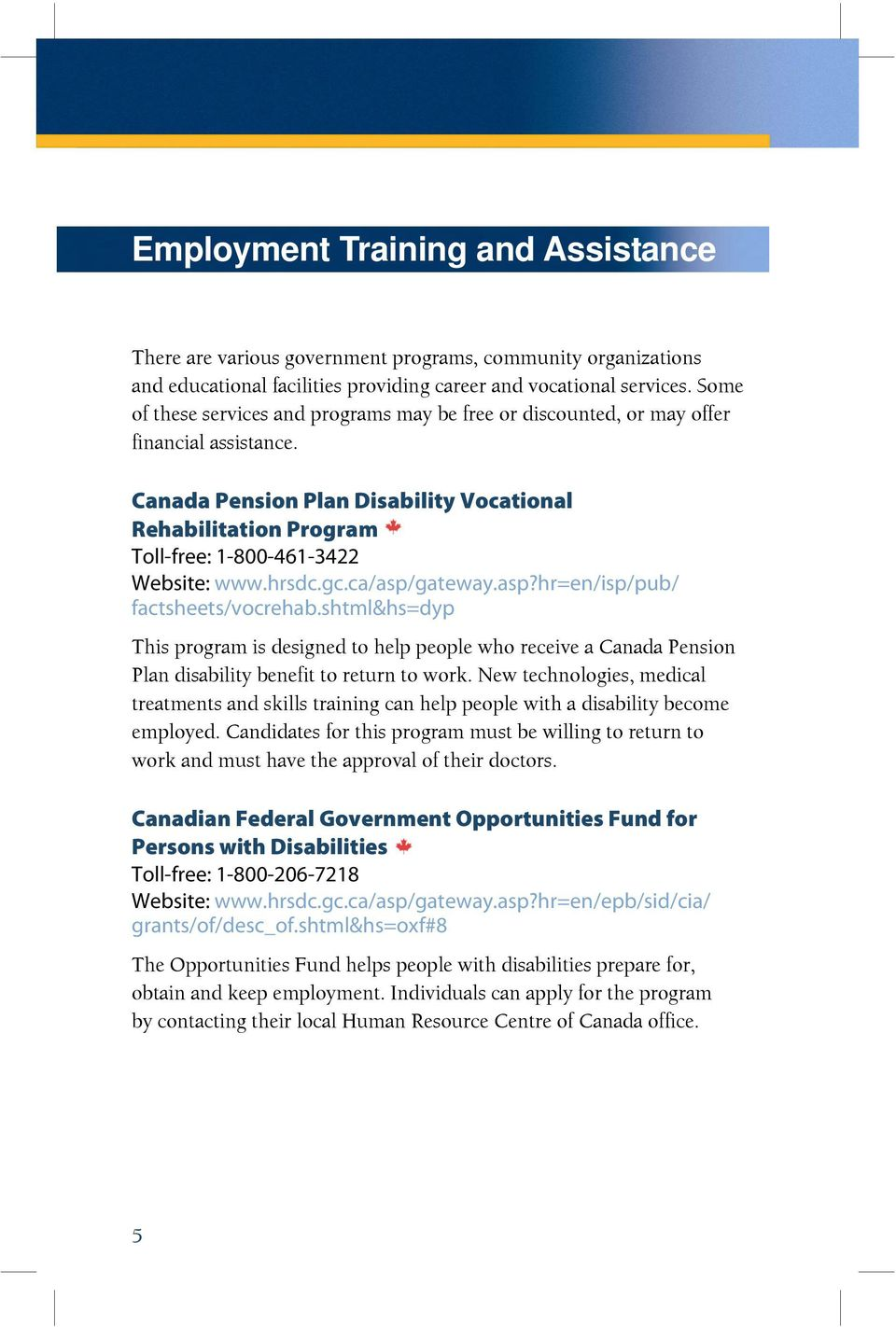 Canada Pension Plan Disability Vocational Rehabilitation Program Toll-free: 1-800-461-3422 Website: www.hrsdc.gc.ca/asp/gateway.asp?hr=en/isp/pub/ factsheets/vocrehab.