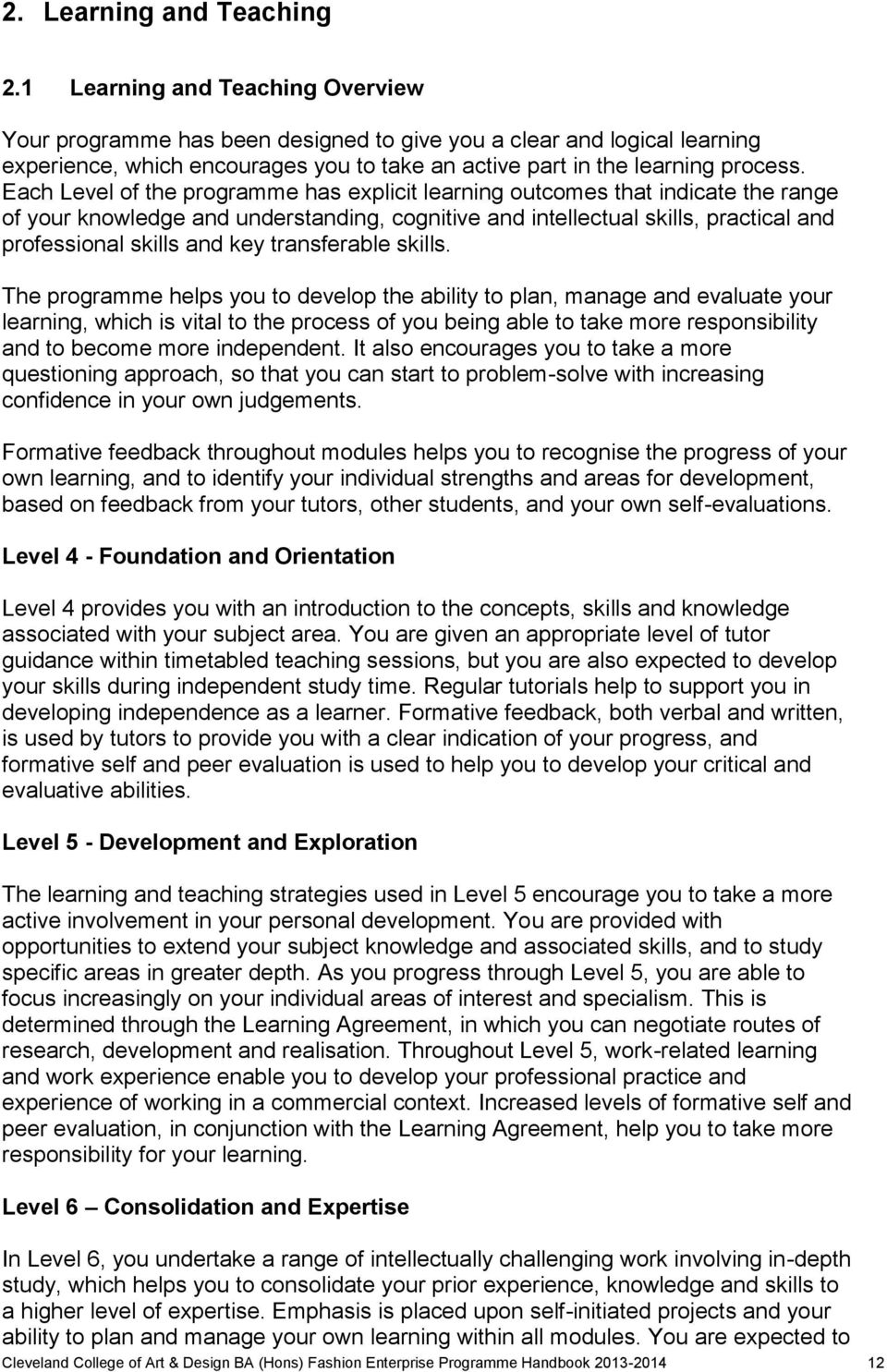 Each Level of the programme has explicit learning outcomes that indicate the range of your knowledge and understanding, cognitive and intellectual skills, practical and professional skills and key