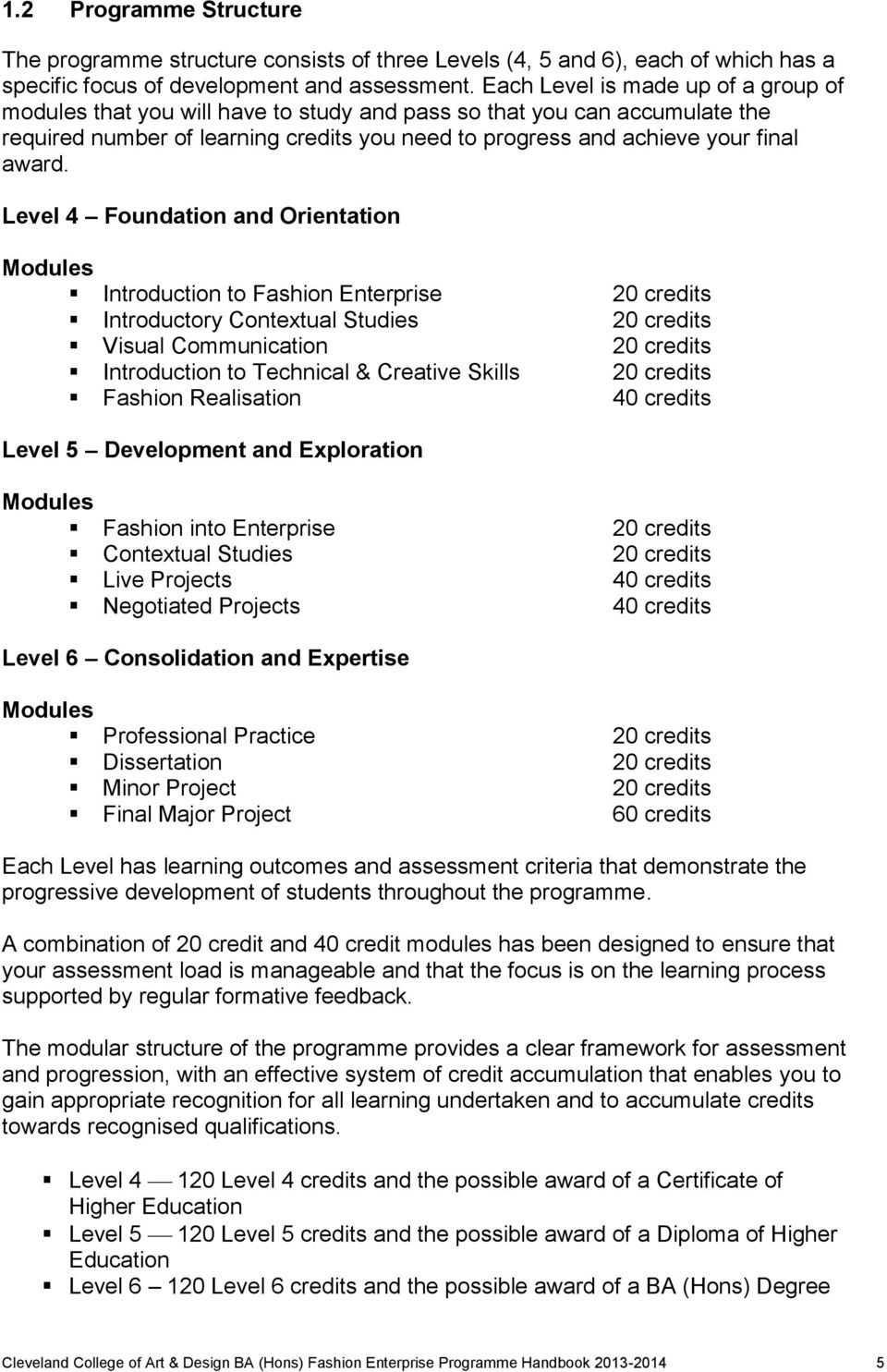 Level 4 Foundation and Orientation Modules Introduction to Fashion Enterprise 20 credits Introductory Contextual Studies 20 credits Visual Communication 20 credits Introduction to Technical &