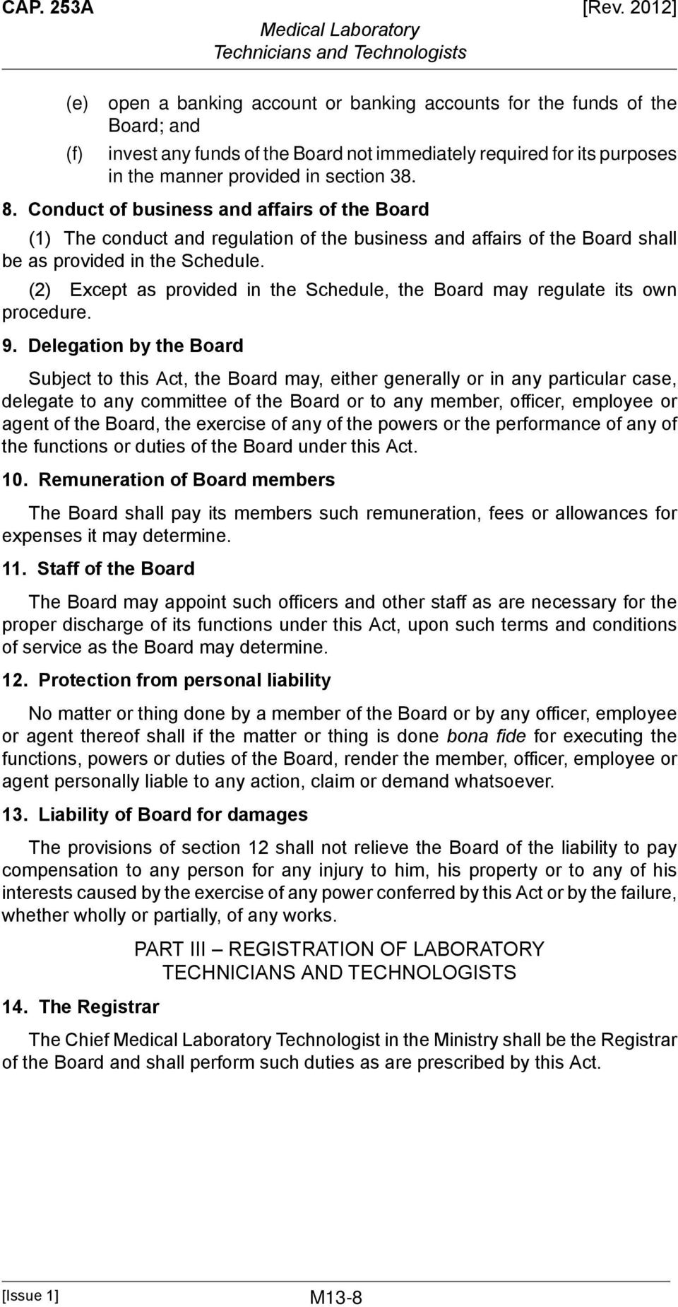 (2) Except as provided in the Schedule, the Board may regulate its own procedure. 9.