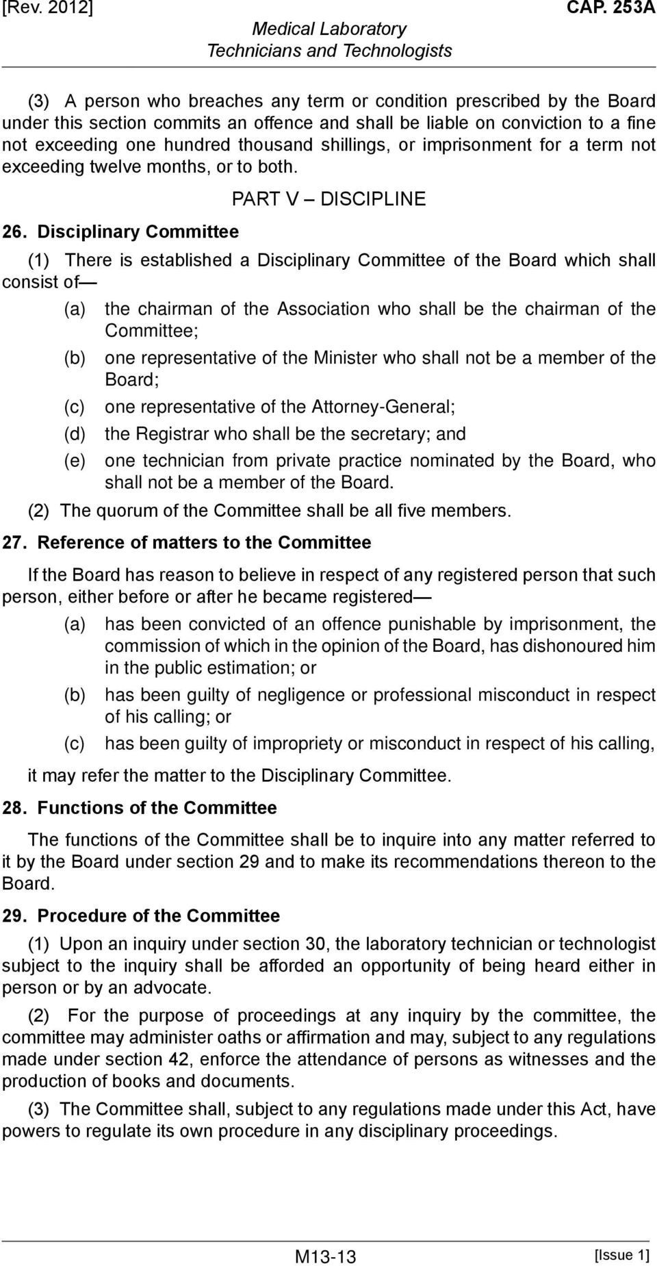 Disciplinary Committee PART V DISCIPLINE (1) There is established a Disciplinary Committee of the Board which shall consist of (d) (e) the chairman of the Association who shall be the chairman of the
