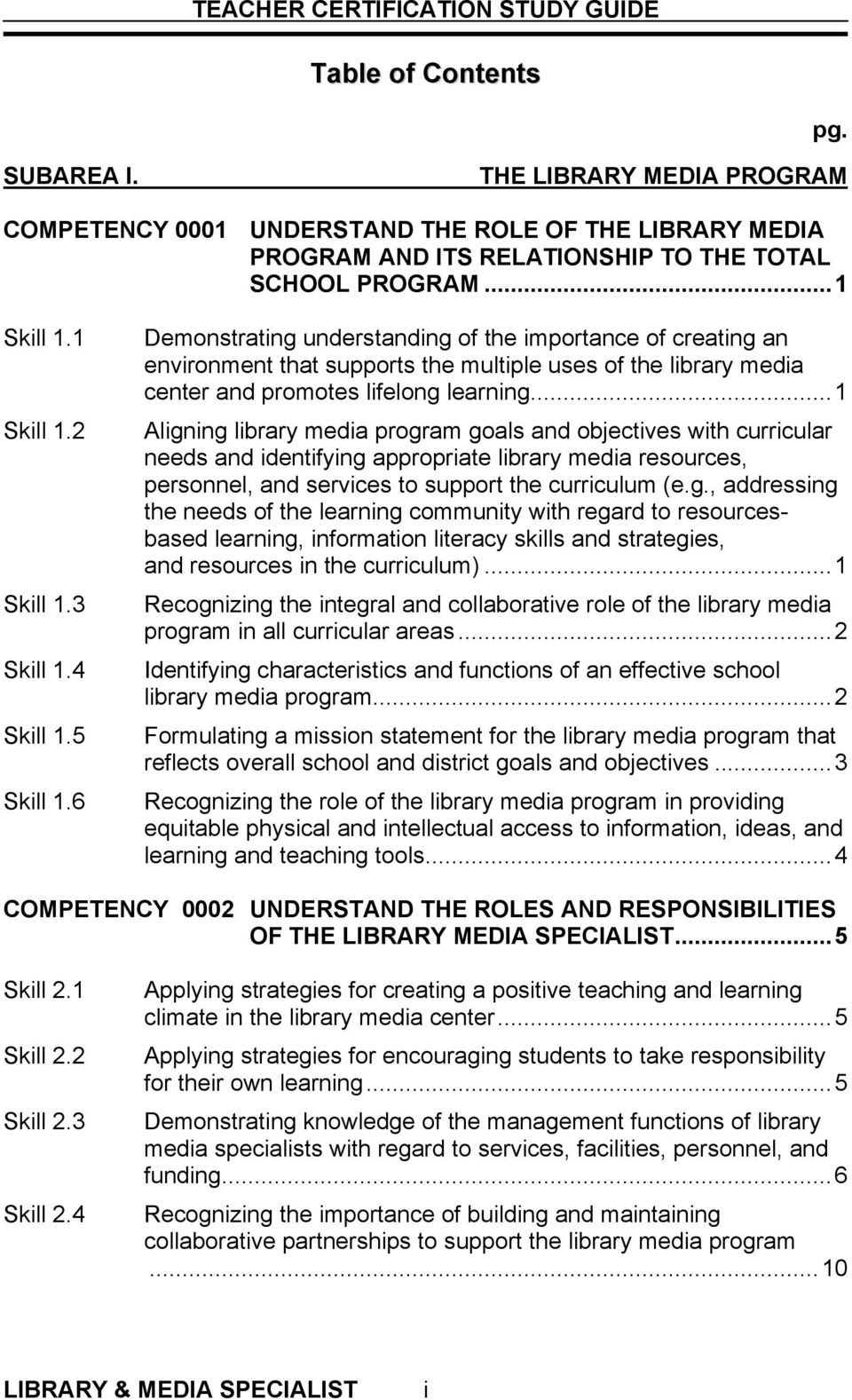 ..1 Aligning library media program goals and objectives with curricular needs and identifying appropriate library media resources, personnel, and services to support the curriculum (e.g., addressing the needs of the learning community with regard to resourcesbased learning, information literacy skills and strategies, and resources in the curriculum).