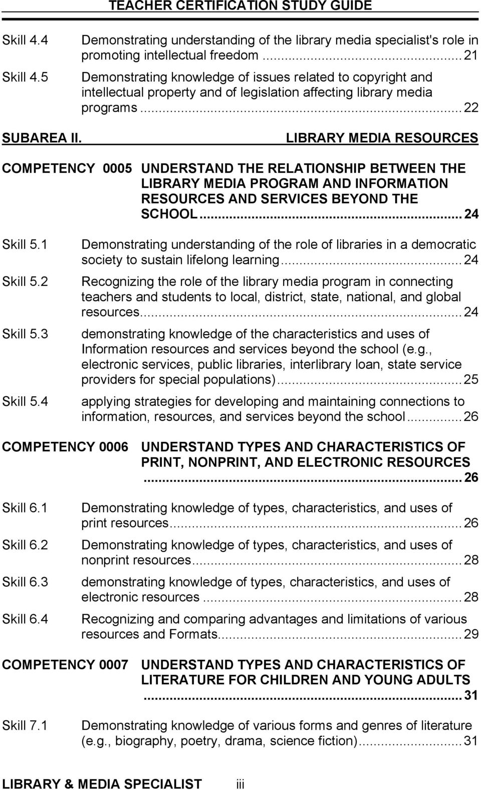 LIBRARY MEDIA RESOURCES COMPETENCY 0005 UNDERSTAND THE RELATIONSHIP BETWEEN THE LIBRARY MEDIA PROGRAM AND INFORMATION RESOURCES AND SERVICES BEYOND THE SCHOOL...24 Skill 5.1 Skill 5.2 Skill 5.