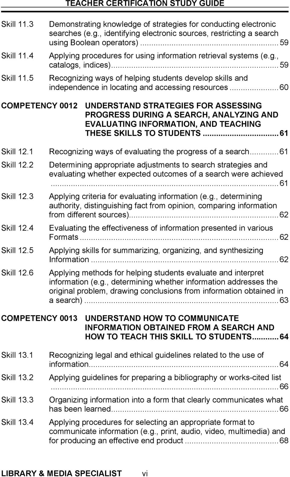 ..60 COMPETENCY 0012 UNDERSTAND STRATEGIES FOR ASSESSING PROGRESS DURING A SEARCH, ANALYZING AND EVALUATING INFORMATION, AND TEACHING THESE SKILLS TO STUDENTS...61 Skill 12.1 Skill 12.2 Skill 12.