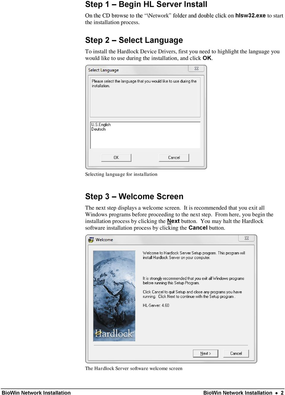 Selecting language for installation Step 3 Welcome Screen The next step displays a welcome screen. It is recommended that you exit all Windows programs before proceeding to the next step.