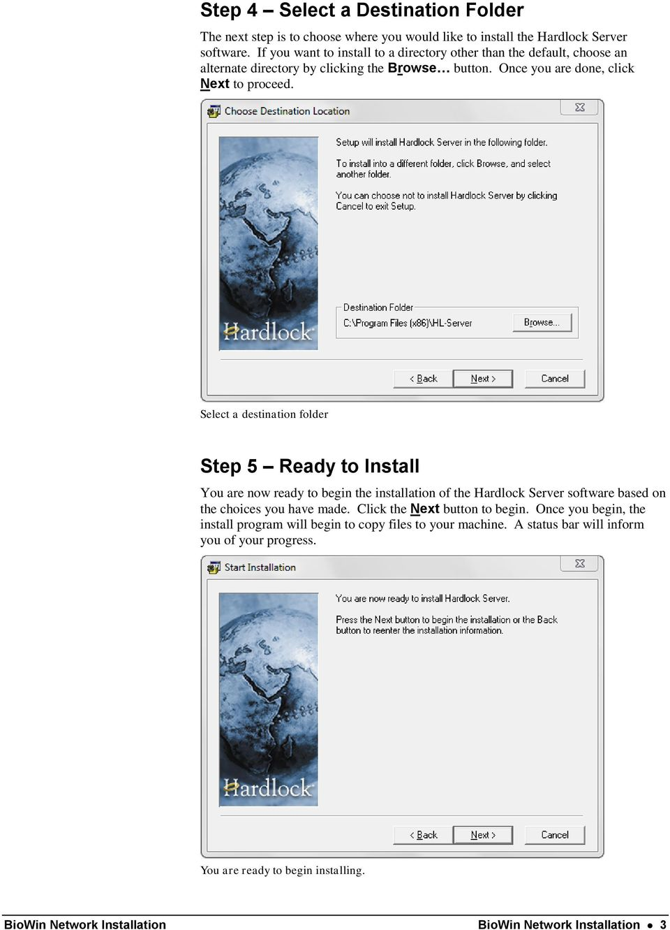 Select a destination folder Step 5 Ready to Install You are now ready to begin the installation of the Hardlock Server software based on the choices you have made.