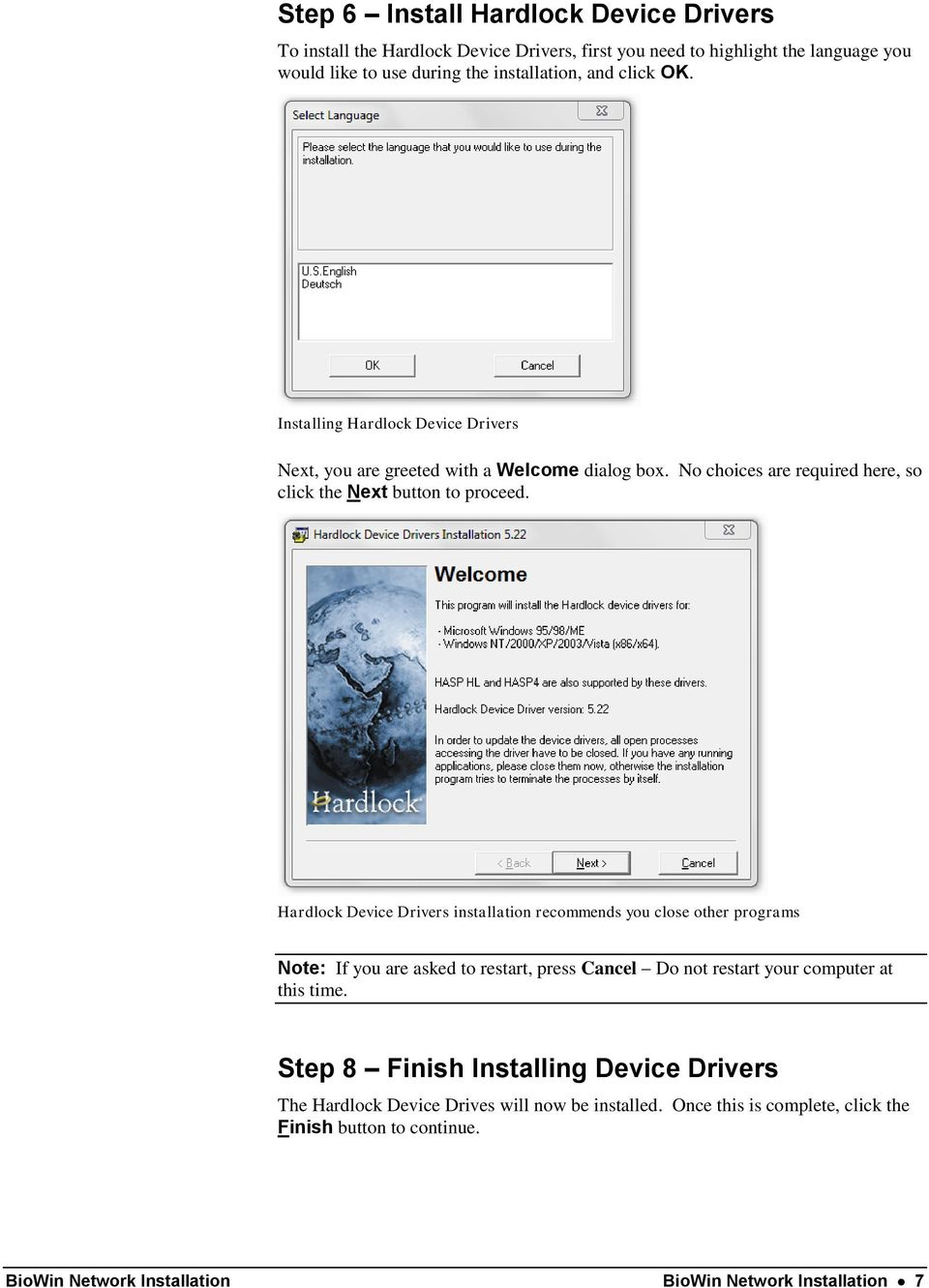 Hardlock Device Drivers installation recommends you close other programs Note: If you are asked to restart, press Cancel Do not restart your computer at this time.