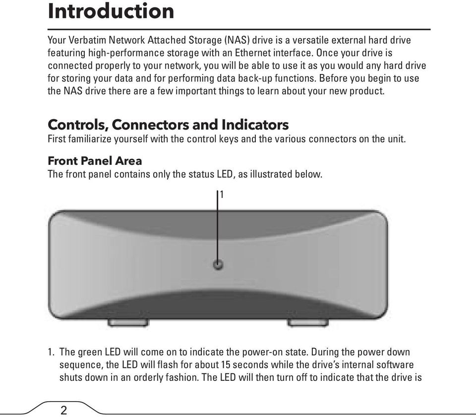 Before you begin to use the NAS drive there are a few important things to learn about your new product.