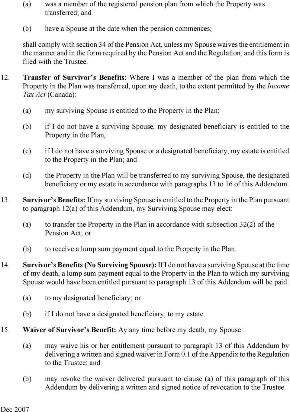 Transfer of Survivor s Benefits: Where I was a member of the plan from which the Property in the Plan was transferred, upon my death, to the extent permitted by the Income Tax Act (Canada): (d) my