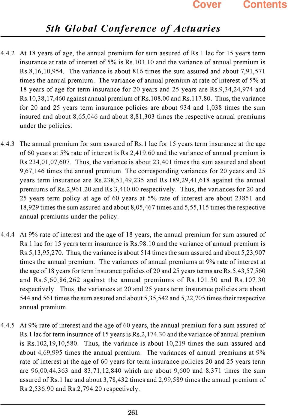 The variance of annual premium at rate of interest of 5% at 18 years of age for term insurance for 20 years and 25 years are Rs.9,34,24,974 and Rs.10,38,17,460 against annual premium of Rs.108.