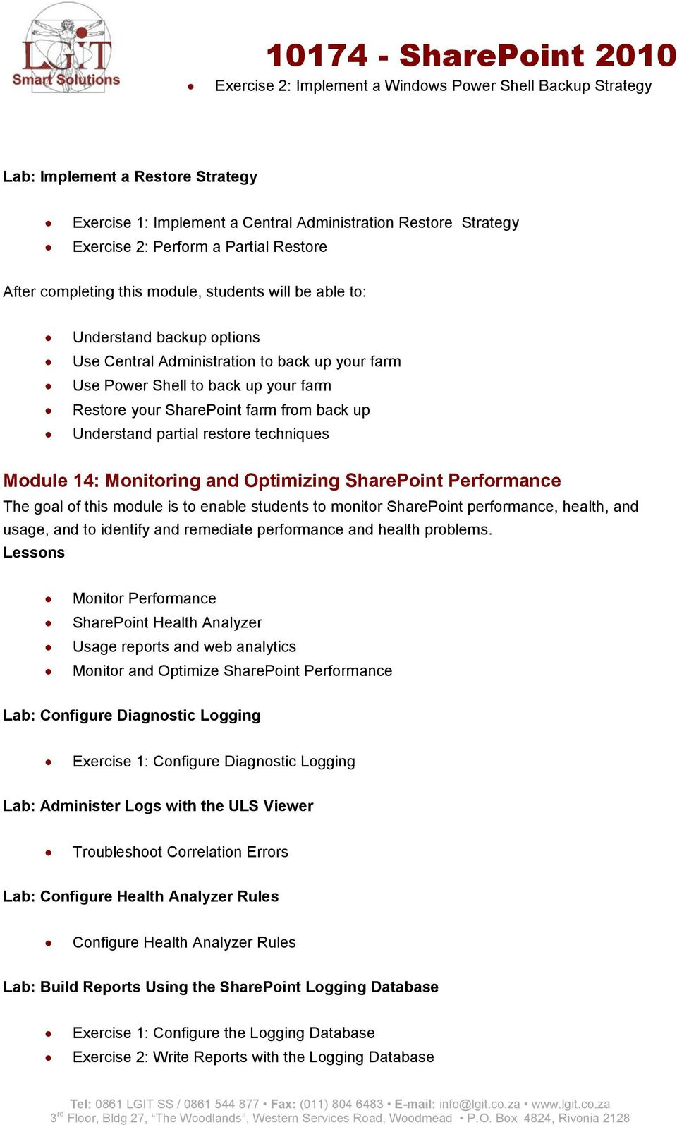 14: Monitoring and Optimizing SharePoint Performance The goal of this module is to enable students to monitor SharePoint performance, health, and usage, and to identify and remediate performance and