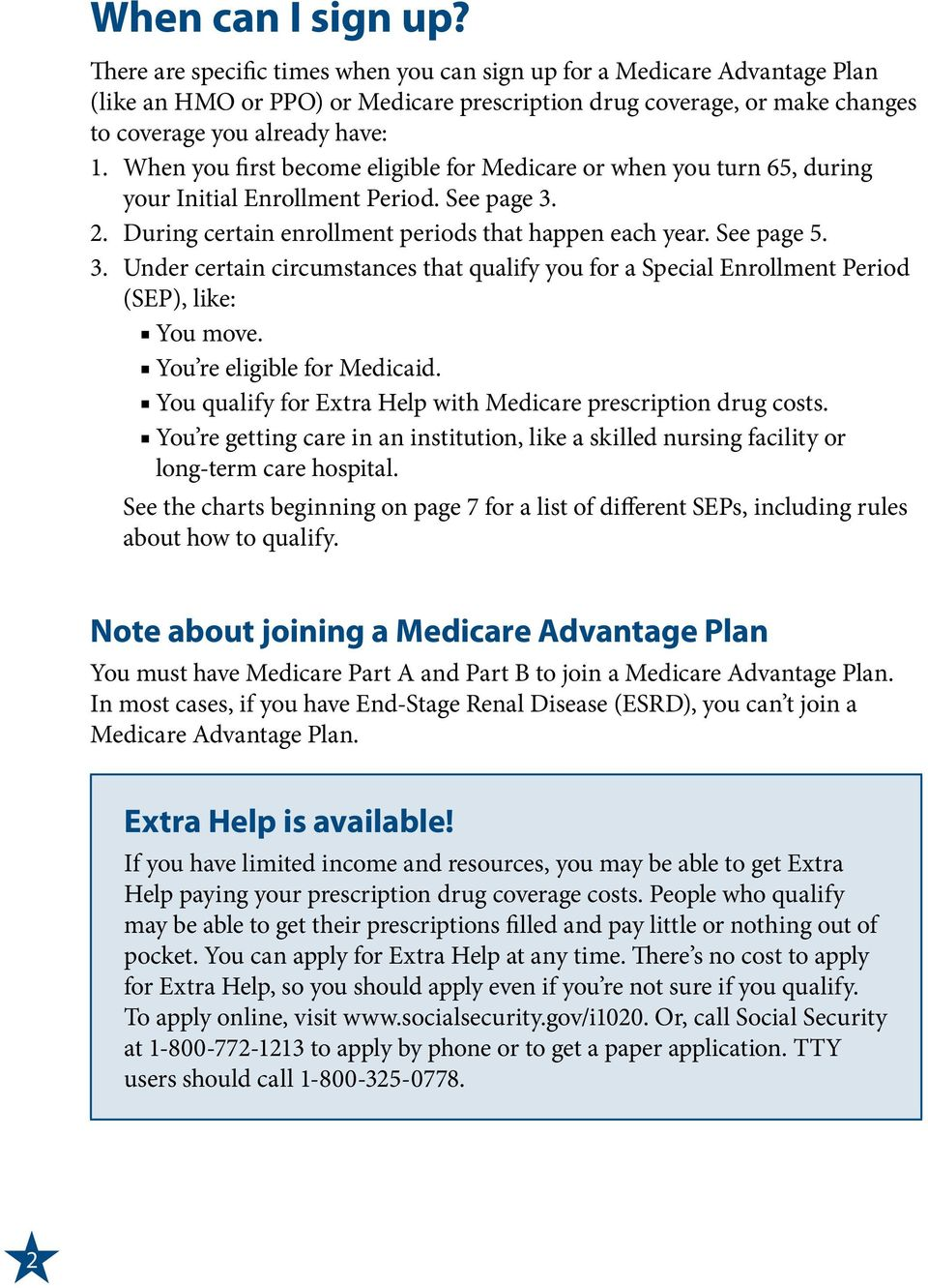 When you first become eligible for Medicare or when you turn 65, during your Initial Enrollment Period. See page 3.
