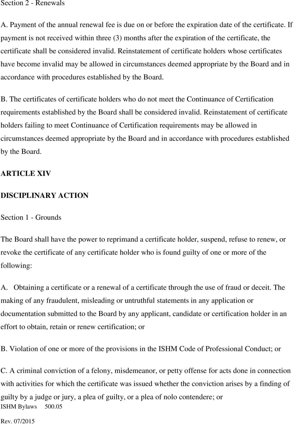 Reinstatement of certificate holders whose certificates have become invalid may be allowed in circumstances deemed appropriate by the Board and in accordance with procedures established by the Board.