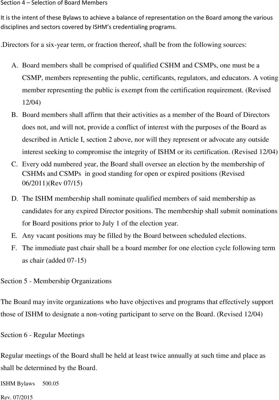 Board members shall be comprised of qualified CSHM and CSMPs, one must be a CSMP, members representing the public, certificants, regulators, and educators.