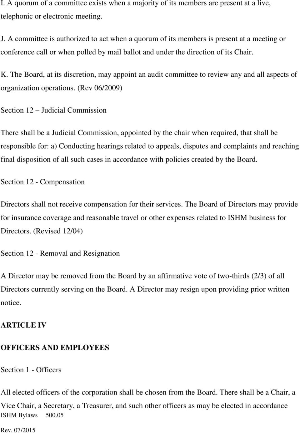 The Board, at its discretion, may appoint an audit committee to review any and all aspects of organization operations.