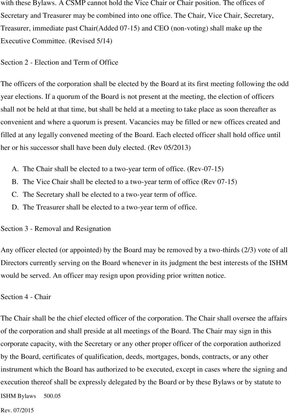 (Revised 5/14) Section 2 - Election and Term of Office The officers of the corporation shall be elected by the Board at its first meeting following the odd year elections.