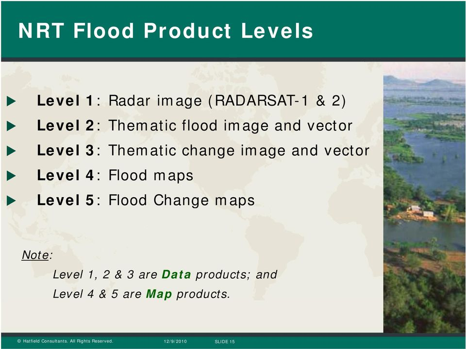 and vector Level 4: Flood maps Level 5: Flood Change maps Note: