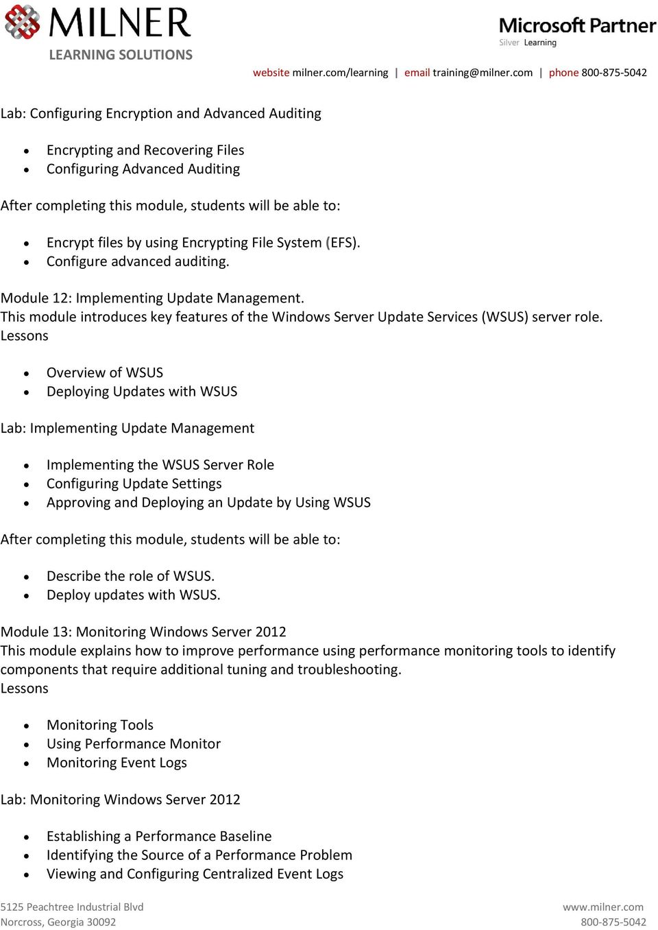 Overview of WSUS Deploying Updates with WSUS Lab: Implementing Update Management Implementing the WSUS Server Role Configuring Update Settings Approving and Deploying an Update by Using WSUS Describe