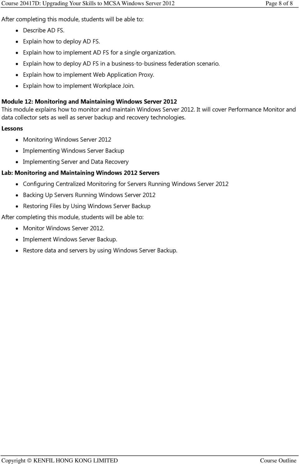 Module 12: Monitoring and Maintaining Windows Server 2012 This module explains how to monitor and maintain Windows Server 2012.