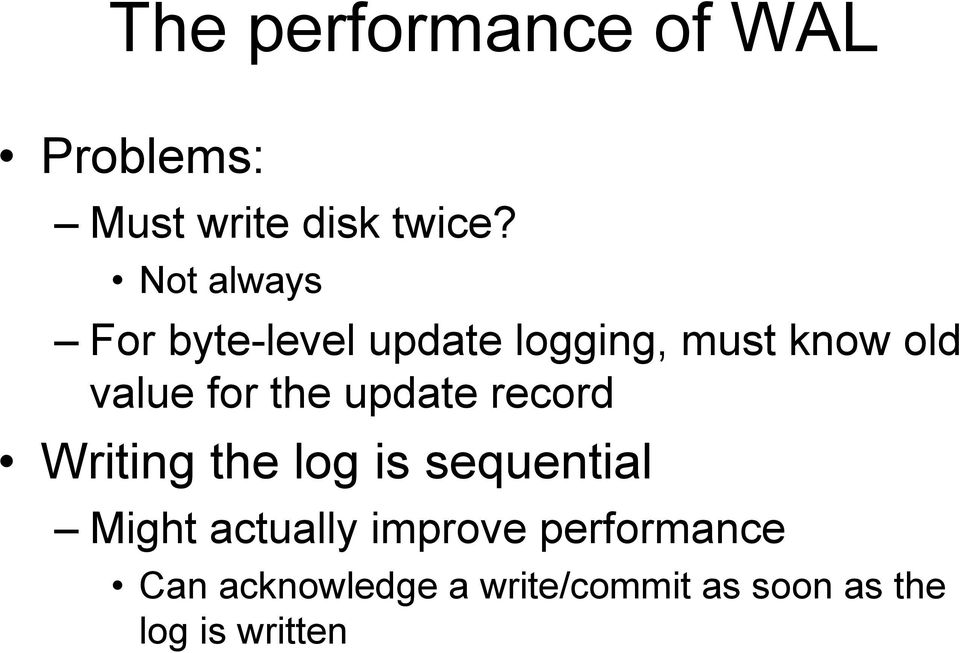 the update record Writing the log is sequential Might actually