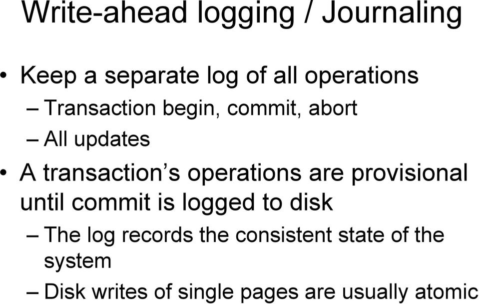 are provisional until commit is logged to disk The log records the