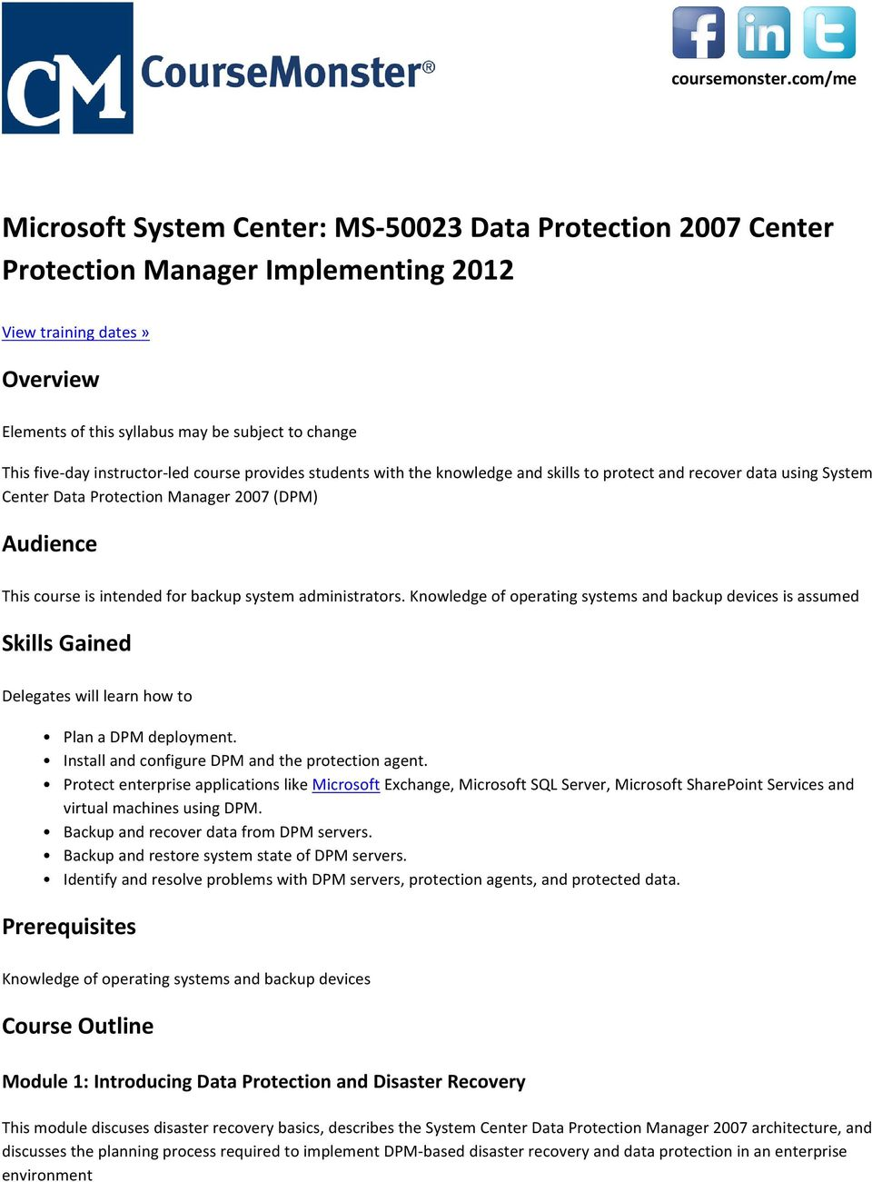 five-day instructor-led course provides students with the knowledge and skills to protect and recover data using System Center Data Protection Manager 2007 (DPM) Audience This course is intended for