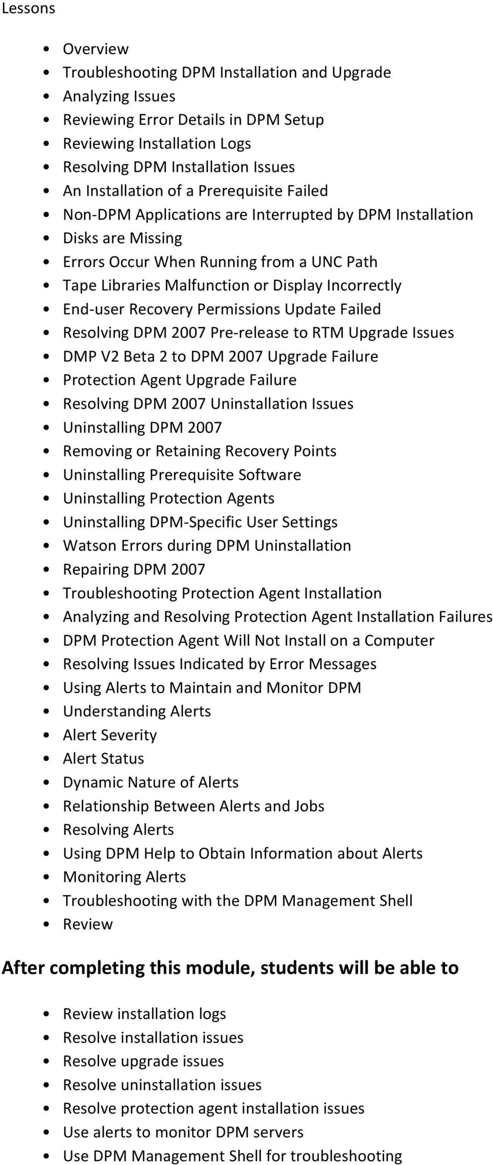Recovery Permissions Update Failed Resolving DPM 2007 Pre-release to RTM Upgrade Issues DMP V2 Beta 2 to DPM 2007 Upgrade Failure Protection Agent Upgrade Failure Resolving DPM 2007 Uninstallation
