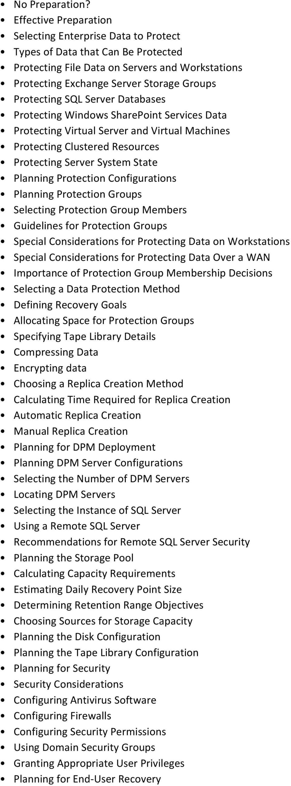 SQL Server Databases Protecting Windows SharePoint Services Data Protecting Virtual Server and Virtual Machines Protecting Clustered Resources Protecting Server System State Planning Protection