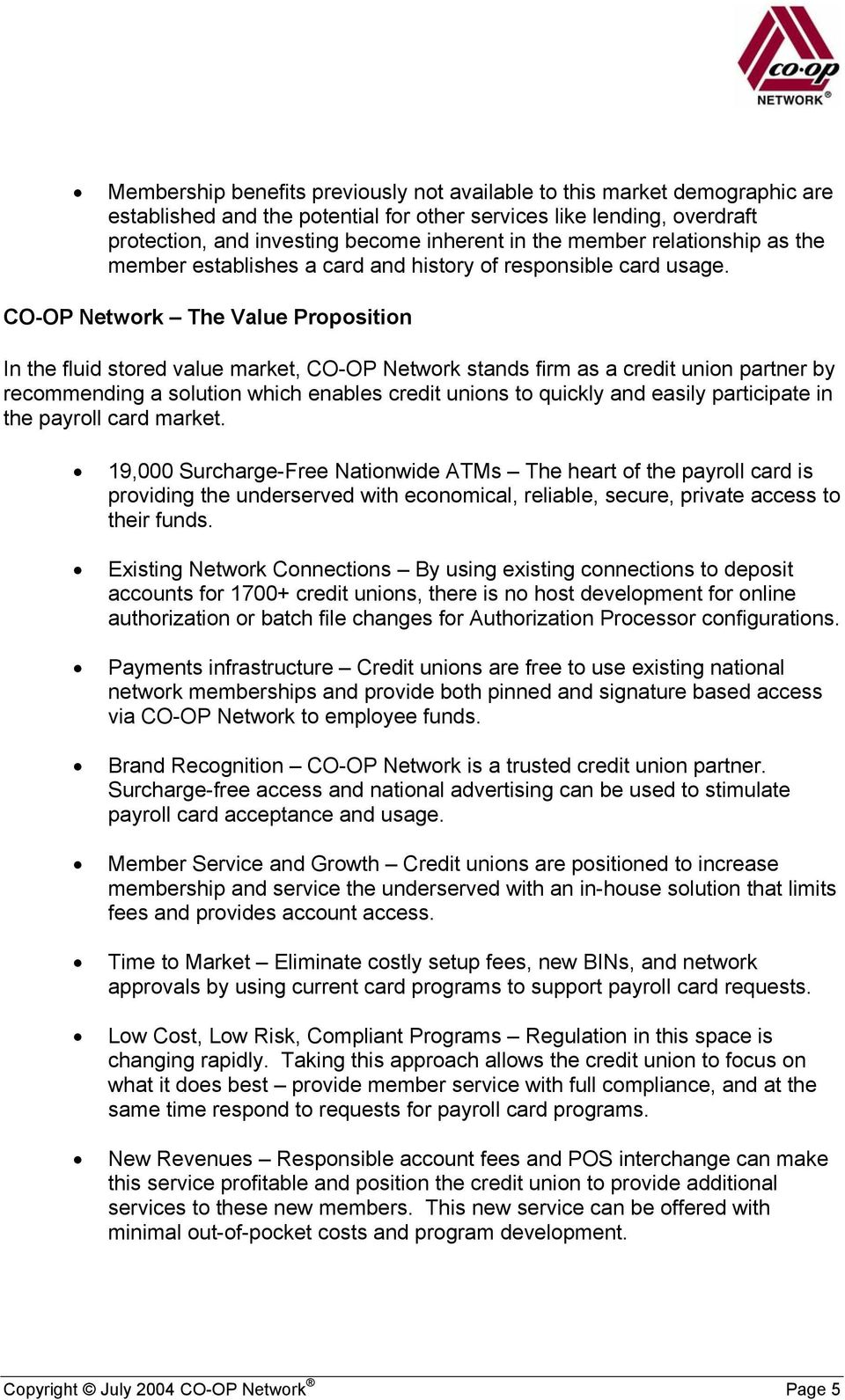 CO-OP Network The Value Proposition In the fluid stored value market, CO-OP Network stands firm as a credit union partner by recommending a solution which enables credit unions to quickly and easily