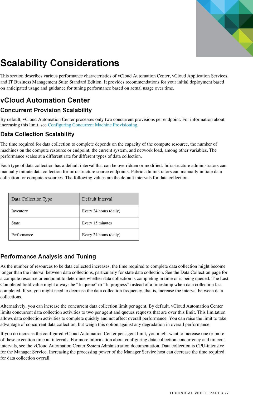vcloud Automation Center Concurrent Provision Scalability By default, vcloud Automation Center processes only two concurrent provisions per endpoint.